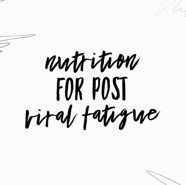 Nutrition for post viral fatigue.