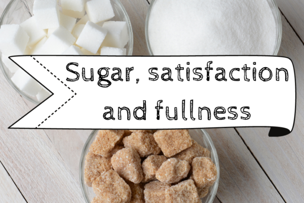 Sugar, Satisfaction and Fullness