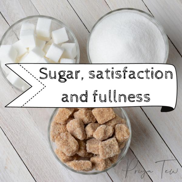 Sugar, Satisfaction and Fullness